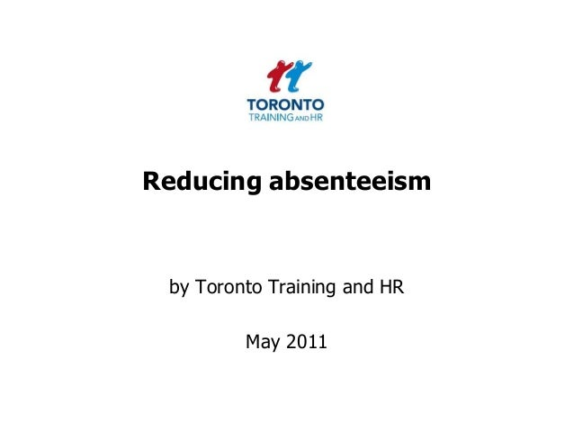 Reducing absenteeism by Toronto Training and HR May 2011