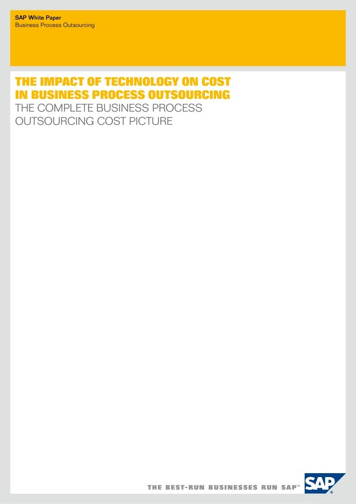 SAP White PaperBusiness process outsourcingTHE IMPACT OF TECHNOLOGY ON COSTIN BUSINESS PROCESS OUTSOURCINGThe CompleTe Bus...