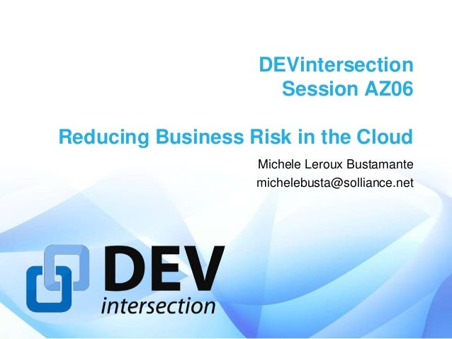 DEVintersection                     Session AZ06Reducing Business Risk in the Cloud                   Michele Leroux Busta...