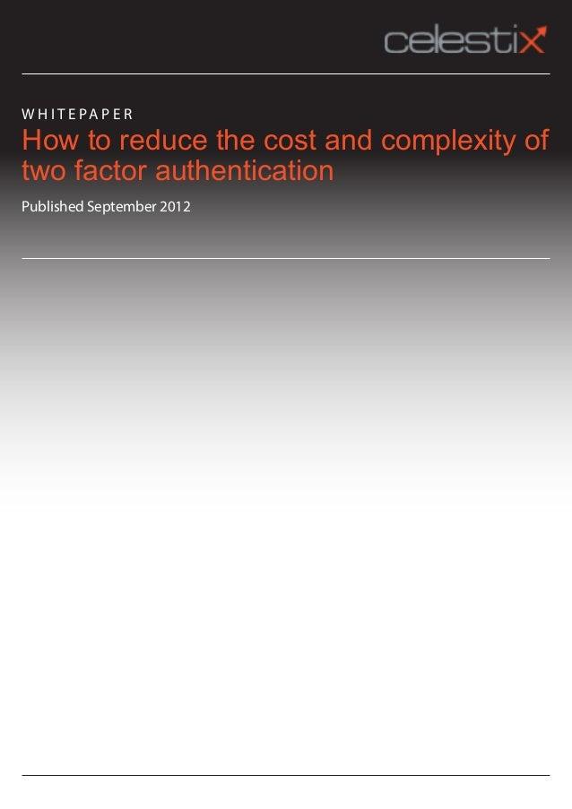 W H I T E PA P E RHow to reduce the cost and complexity oftwo factor authenticationPublished September 2012