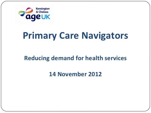 Primary Care NavigatorsReducing demand for health services        14 November 2012