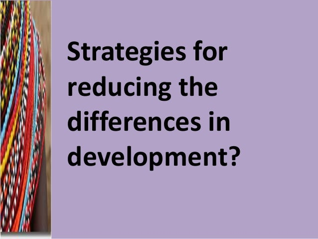 Strategies for reducing the differences in development?