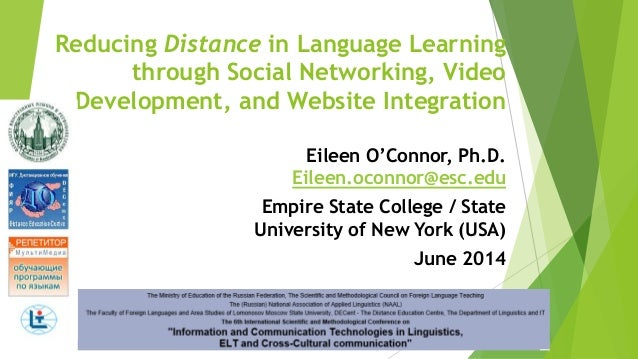 Reducing Distance in Language Learning through Social Networking, Video Development, and Website Integration Eileen O'Conn...