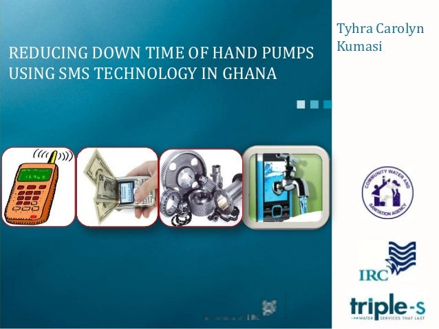 Tyhra CarolynKumasiREDUCING DOWN TIME OF HAND PUMPSUSING SMS TECHNOLOGY IN GHANA