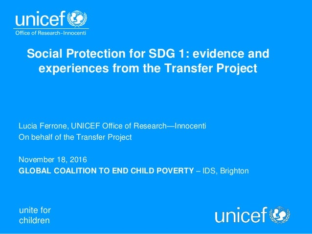 unite for children Lucia Ferrone, UNICEF Office of Research—Innocenti On behalf of the Transfer Project November 18, 2016 ...