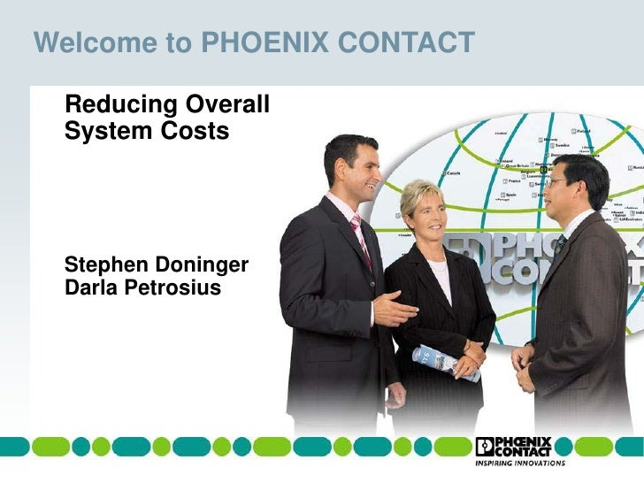 Welcome to PHOENIX CONTACT   Reducing Overall  System Costs      Stephen Doninger  Darla Petrosius