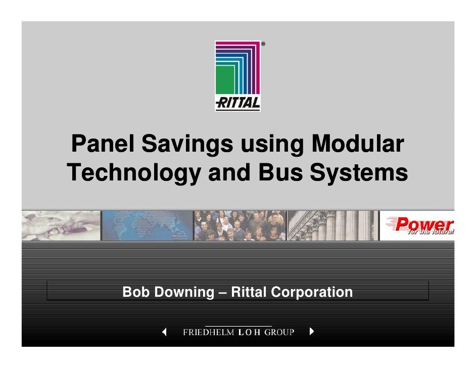 Panel Savings using Modular   Technology and Bus Systems                         Bob Downing – Rittal Corporation         ...