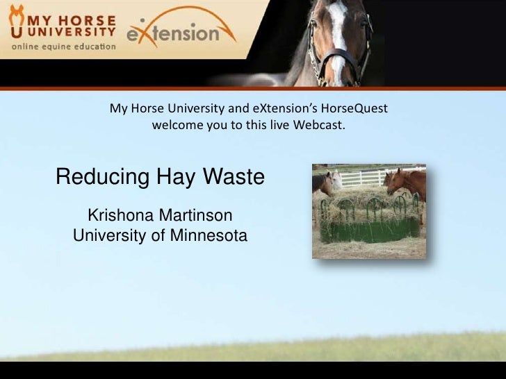 My Horse University and eXtension's HorseQuest           welcome you to this live Webcast.Reducing Hay Waste  Krishona Mar...