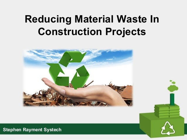 Reducing Material Waste In Construction Projects Stephen Rayment Systech