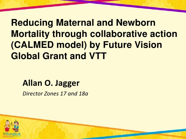 Reducing Maternal and NewbornMortality through collaborative action(CALMED model) by Future VisionGlobal Grant and VTT  Al...