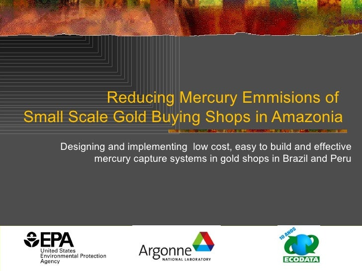 Reducing Mercury Emmisions of  Small Scale Gold Buying Shops in Amazonia Designing and implementing  low cost, easy to bui...