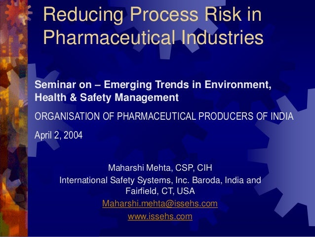 Reducing Process Risk in Pharmaceutical Industries Maharshi Mehta, CSP, CIH International Safety Systems, Inc. Baroda, Ind...