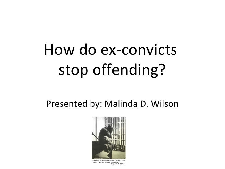 How do ex-convicts  stop offending? Presented by: Malinda D. Wilson