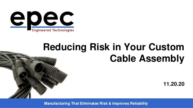 Manufacturing That Eliminates Risk & Improves Reliability Reducing Risk in Your Custom Cable Assembly 11.20.20