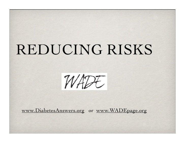 REDUCING RISKSwww.DiabetesAnswers.org or www.WADEpage.org