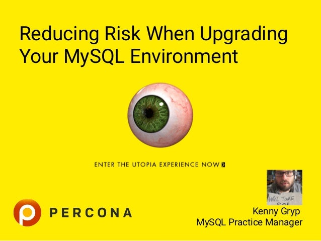 Reducing Risk When Upgrading Your MySQL Environment   Kenny Gryp MySQL Practice Manager