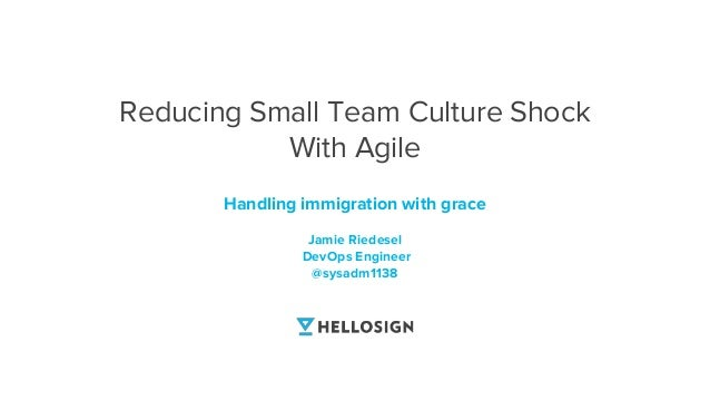 Handling immigration with grace Jamie Riedesel DevOps Engineer @sysadm1138 Reducing Small Team Culture Shock With Agile