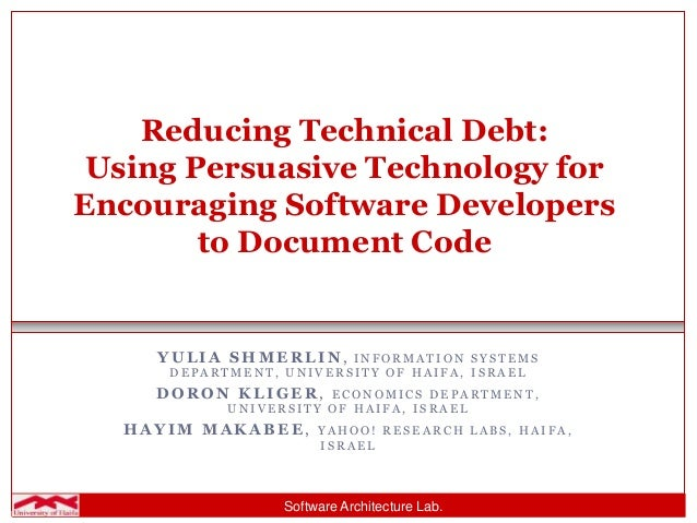 Software Architecture Lab. Reducing Technical Debt: Using Persuasive Technology for Encouraging Software Developers to Doc...