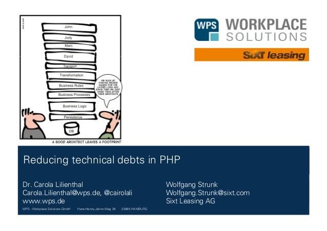 WPS - Workplace Solutions GmbH //// Hans-Henny-Jahnn-Weg 29 //// 22085 HAMBURG Reducing technical debts in PHP Dr. Carola ...