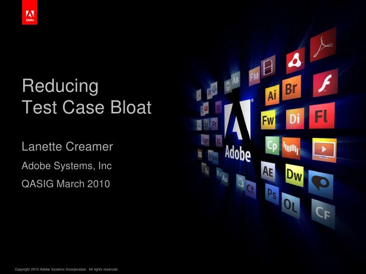 ReducingTest Case Bloat<br />Lanette Creamer<br />Adobe Systems, Inc<br />QASIG March 2010<br />