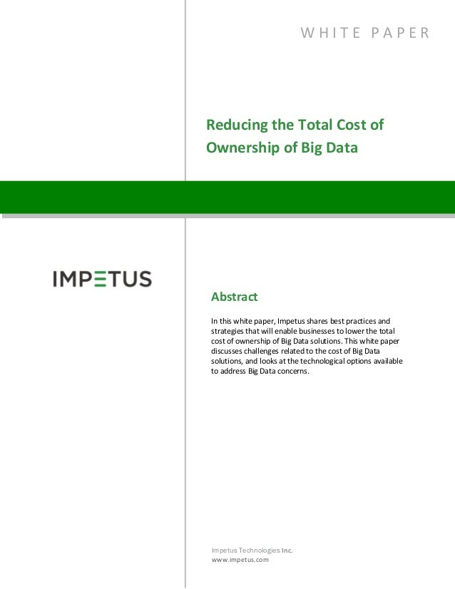 Reducing the Total Cost ofOwnership of Big DataW H I T E P A P E RAbstractIn this white paper, Impetus shares best practic...