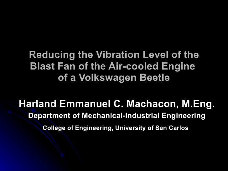 Reducing the Vibration Level of the Blast Fan of the Air-cooled Engine  of a Volkswagen Beetle Harland Emmanuel C. Machaco...