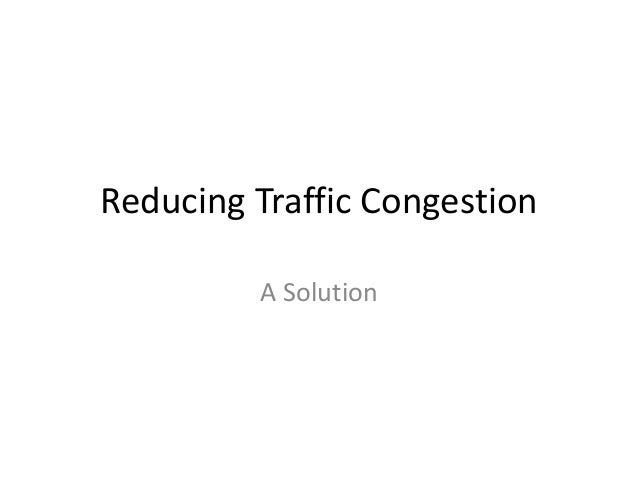 Reducing Traffic Congestion A Solution