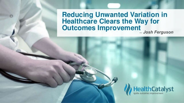 Reducing Unwanted Variation in Healthcare Clears the Way for Outcomes Improvement