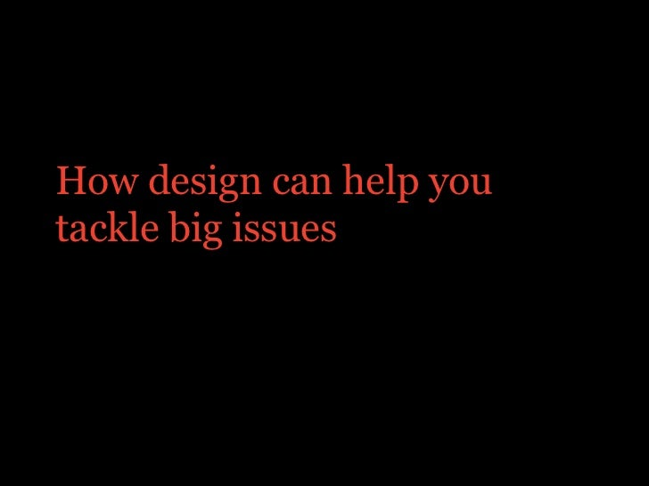 How design can help youtackle big issues