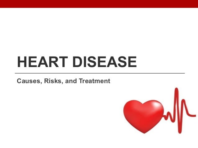 HEART DISEASECauses, Risks, and Treatment