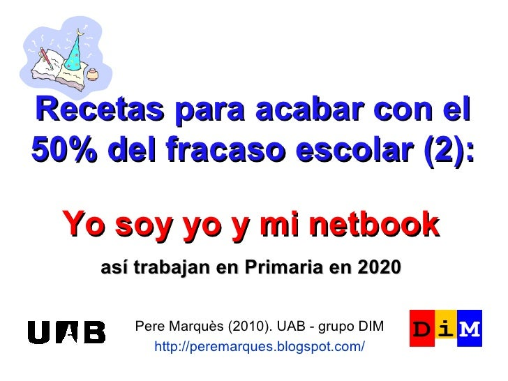 Recetas para acabar con el 50% del fracaso escolar (2): Pere Marquès (2010). UAB - grupo DIM http://peremarques.blogspot.c...
