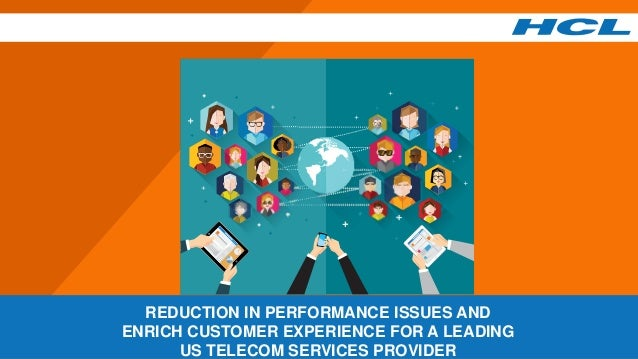 REDUCTION IN PERFORMANCE ISSUES AND ENRICH CUSTOMER EXPERIENCE FOR A LEADING US TELECOM SERVICES PROVIDER
