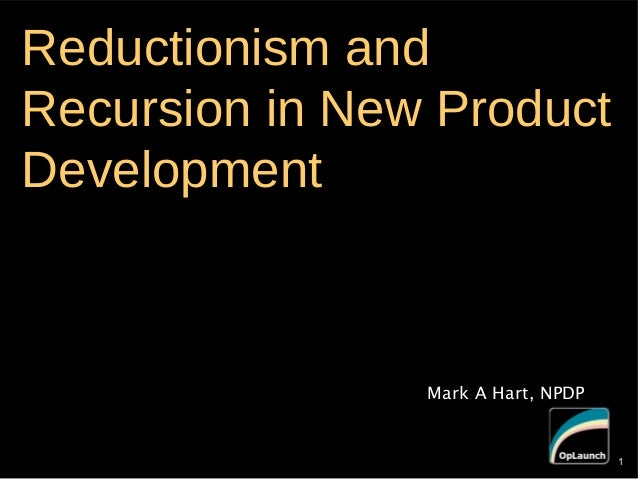 1Reductionism andRecursion in New ProductDevelopmentMark A Hart, NPDP1