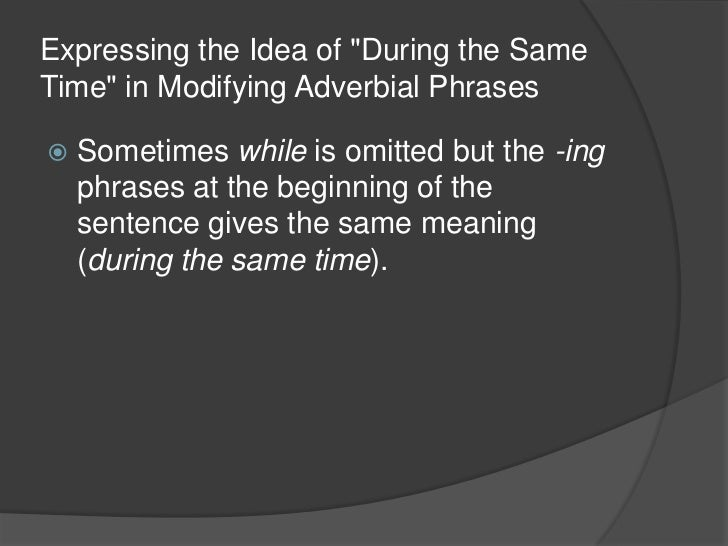 adverbial clauses and phrases examples A clause is a group of words containing a subject and verb  clauses and phrases  examples: she is hungry i am.