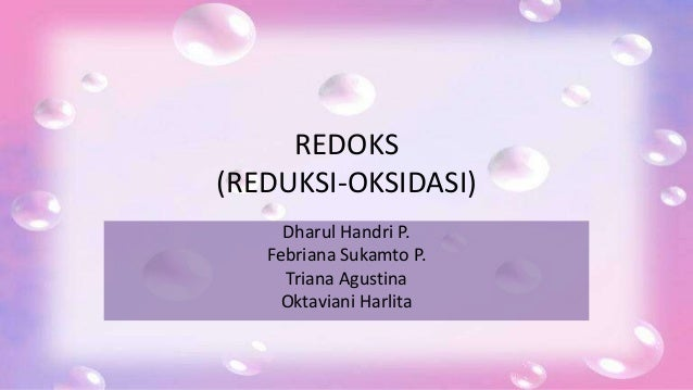 REDOKS (REDUKSI-OKSIDASI) Dharul Handri P. Febriana Sukamto P. Triana Agustina Oktaviani Harlita