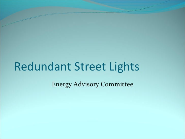 Redundant Street Lights      Energy Advisory Committee