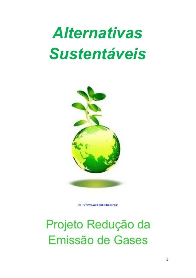 Alternativas Sustentáveis HTTP://www.sustentabilidade.org.br Projeto Redução da Emissão de Gases 1