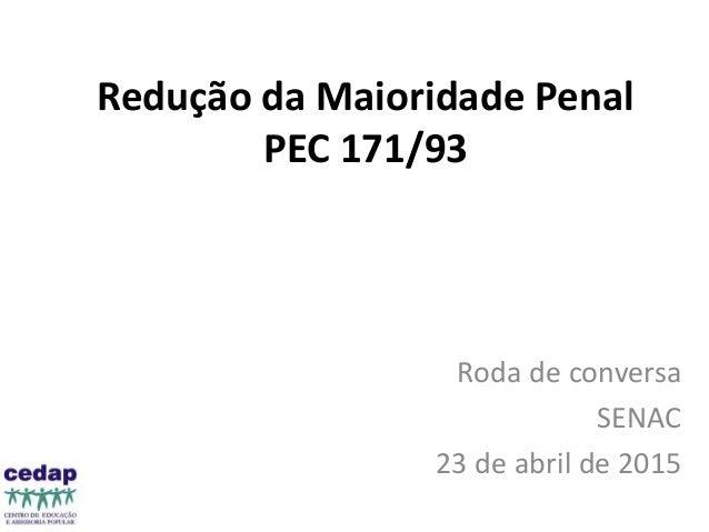 Redução da Maioridade Penal PEC 171/93 Roda de conversa SENAC 23 de abril de 2015