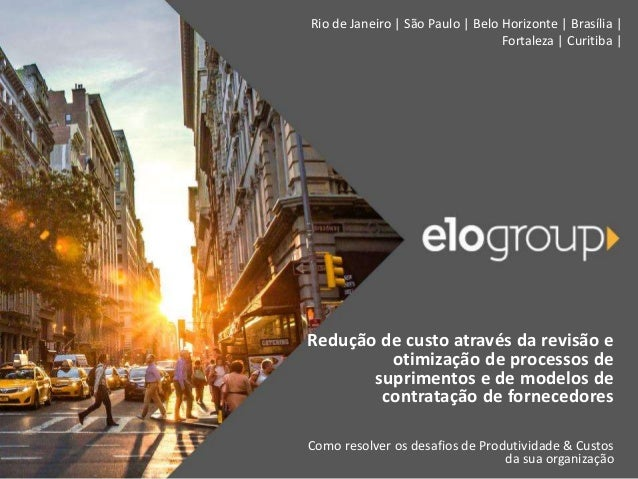 Rio de Janeiro | São Paulo | Belo Horizonte | Brasília | Fortaleza | Curitiba | Redução de custo através da revisão e otim...