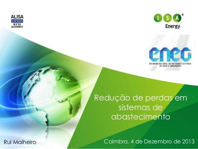 Redução de perdas em sistemas de abastecimento Rui Malheiro  Coimbra, 4 de Dezembro de 2013