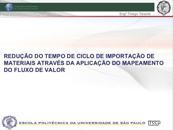 Engº Thiego TaranteREDUÇÃO DO TEMPO DE CICLO DE IMPORTAÇÃO DEMATERIAIS ATRAVÉS DA APLICAÇÃO DO MAPEAMENTODO FLUXO DE VALOR