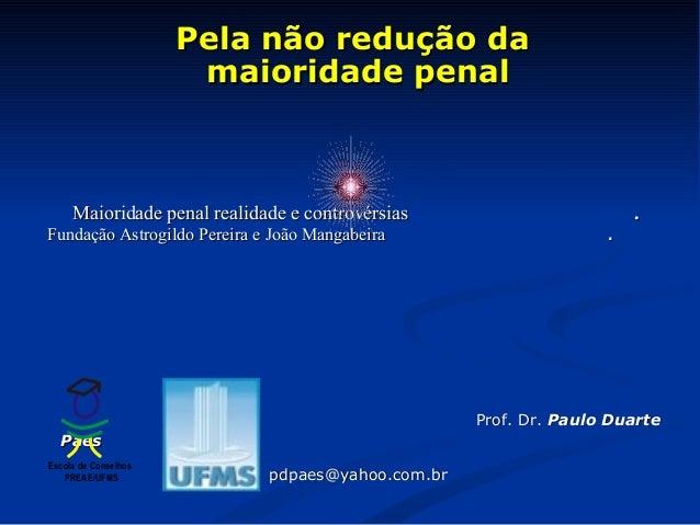 Pela não redução daPela não redução da maioridade penalmaioridade penal Maioridade penal realidade e controvérsiasMaiorida...