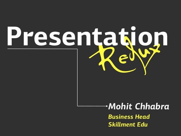 Presentation       Re u          d x        Mohit Chhabra        Business Head        Skillment Edu