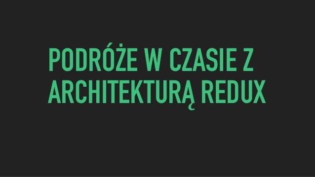 PODRÓŻE W CZASIE Z ARCHITEKTURĄ REDUX