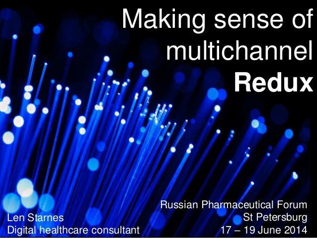 Len Starnes Digital healthcare consultant Russian Pharmaceutical Forum St Petersburg 17 – 19 June 2014 Making sense of mul...