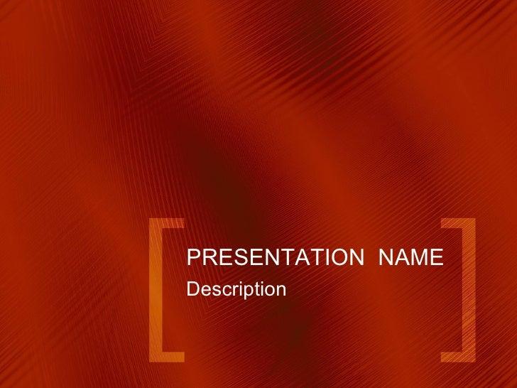 PRESENTATION  NAME Description