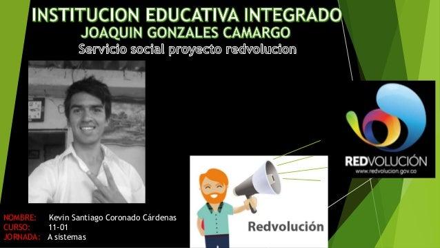 NOMBRE: Kevin Santiago Coronado Cárdenas CURSO: 11-01 JORNADA: A sistemas
