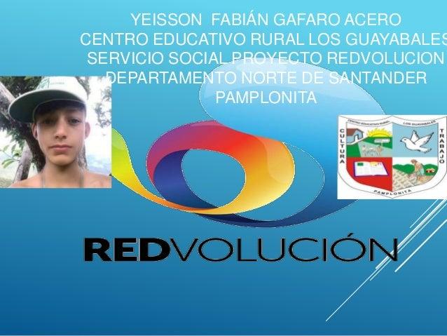 YEISSON FABIÁN GAFARO ACERO CENTRO EDUCATIVO RURAL LOS GUAYABALES SERVICIO SOCIAL PROYECTO REDVOLUCION DEPARTAMENTO NORTE ...
