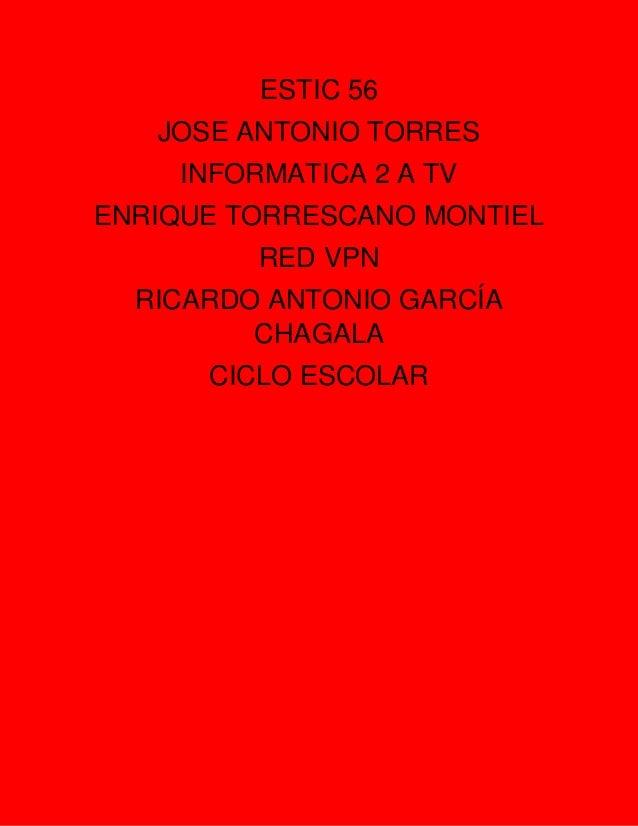 ESTIC 56  JOSE ANTONIO TORRES  INFORMATICA 2 A TV  ENRIQUE TORRESCANO MONTIEL  RED VPN  RICARDO ANTONIO GARCÍA CHAGALA  CI...