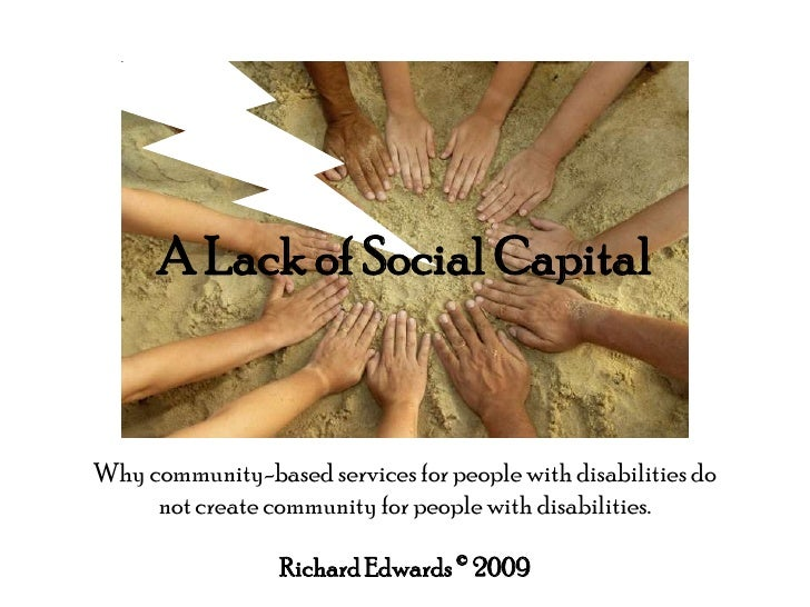 A Lack of Social Capital<br />Why community-based services for people with disabilities do not create community for people...